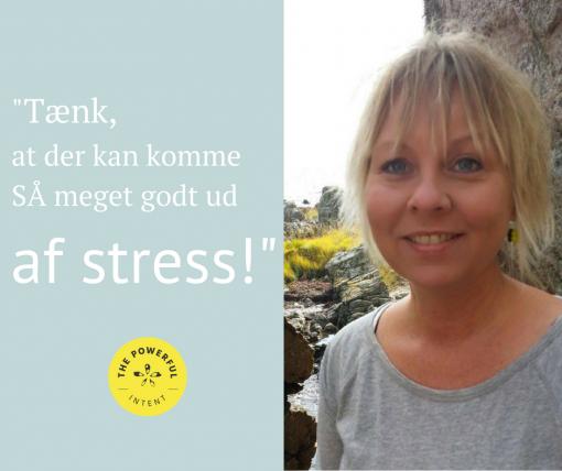 Tænk, at der kan komme SÅ meget godt ud af stress!